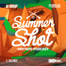 DJ Sweap & Pfund500, DJ Silence, DJ Hotsauce - SUMMERSHOT (Exclusive Mixtape Podcast) Cover